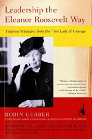Leadership the Eleanor Roosevelt Way by Robin Gerber