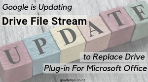 G Suite Tips | Google is Updating Drive File Stream to Replace Drive Plug-in For Microsoft Office