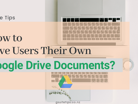 How to Give Users Their Own Google Drive Documents?