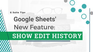 G Suite Tips | Google Sheets' New Feature: Show Edit History