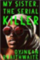 Oyinkan Braithwaite - My Sister, the Serial Killer