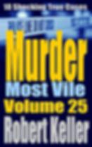 Robert Keller - Murder Most Vile Volume 25