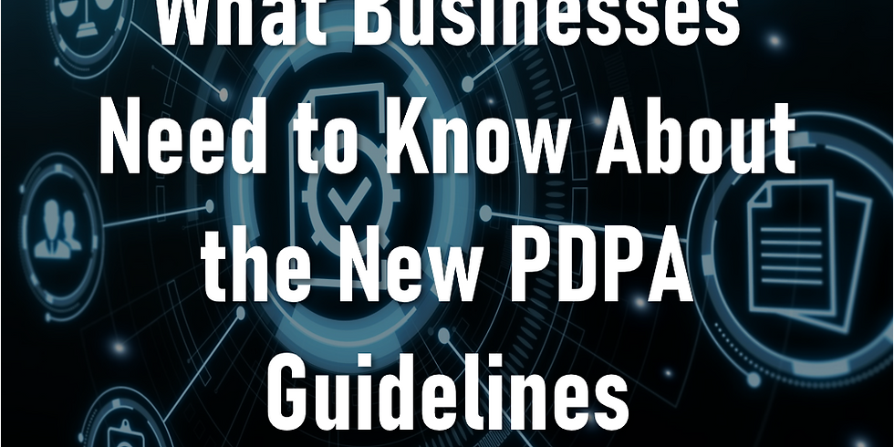 WEBINAR: What Businesses Need to Know About the New PDPA Guidelines