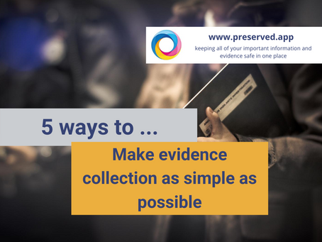 5 ways to make evidence gathering stress free and reliable