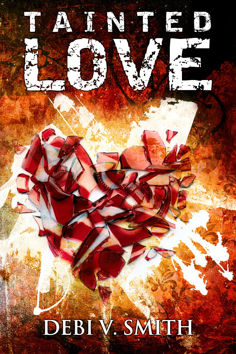 Image of broken brown glass arranged into a heart shape on worn wallpaper with text TAINTED LOVE in white above the heart and text DEBI V. SMITH below the heart