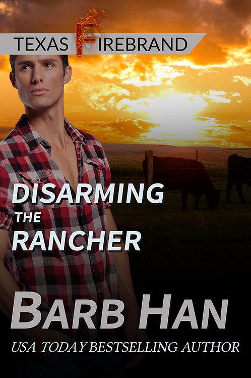 Disarming The Rancher (Texas Firebrand Book 2)