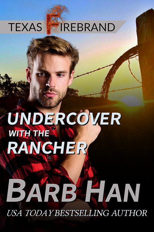 Undercover with the Rancher (Texas Firebrand Book 5)