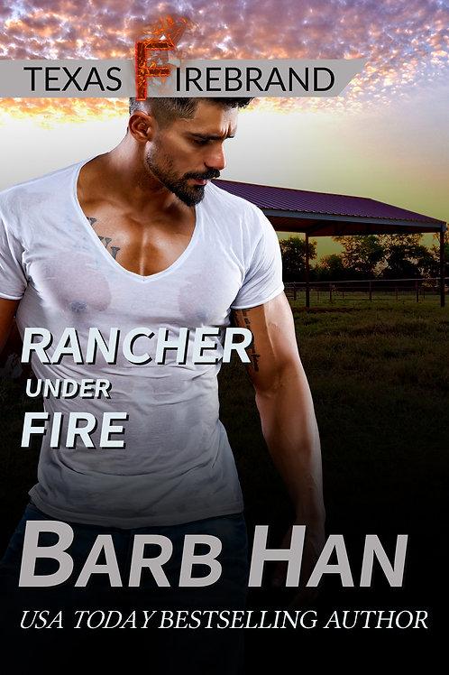 Rancher Under Fire (Texas Firebrand Book 3)