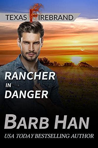 Rancher in Danger (Texas Firebrand Book 6)