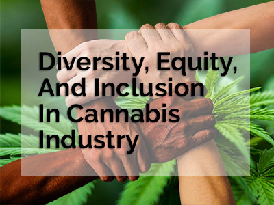 Diversity, Equity, And Inclusion In Cannabis Industry.