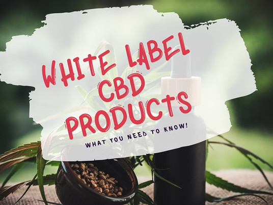 White Label CBD Products: What You Need To Know