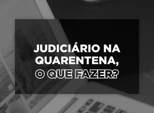 Judiciário na Quarentena, e agora?