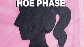 """Embrace Your """"Hoe Phase"""""""