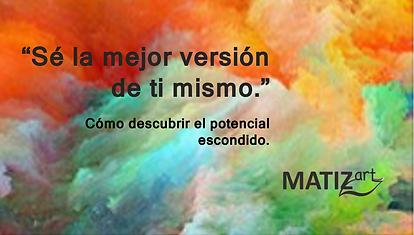 MATIZart Se la mejor version de ti mismo