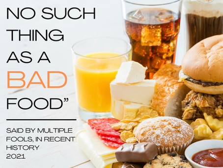 """No such thing as a 'Bad' Food"": Incorrect"