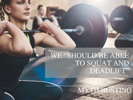 """We should be able to Squat and Deadlift"" - Myth busting"