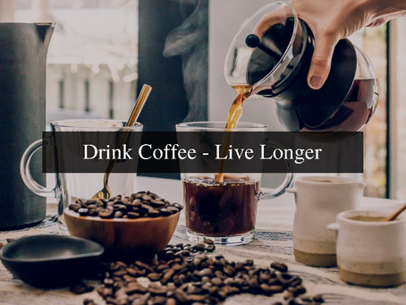 Drink Coffee - Live Longer