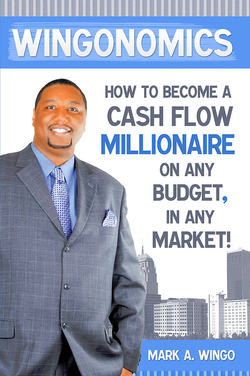 Wingonomics: How to Become a Cash Flow Millionaire on any Budget in any Market!