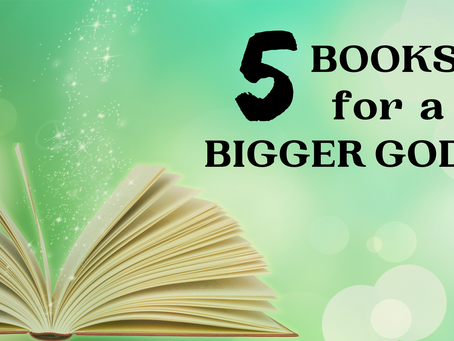 5 Books for a Bigger God
