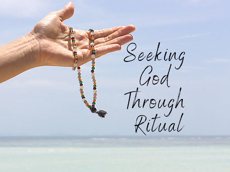 Seeking God Through Ritual