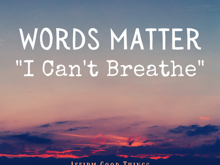 "Words Matter - ""I Can't Breathe"""