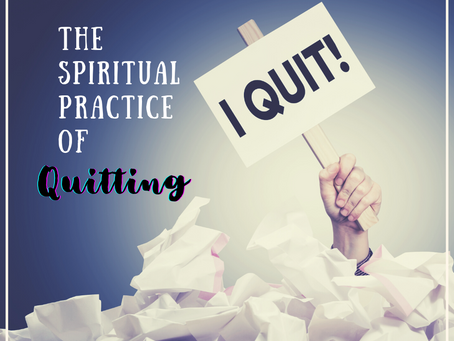 The Spiritual Practice of Quitting