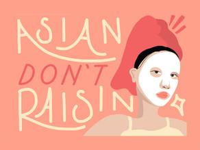 Asians Don't Raisin