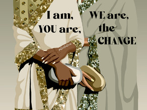 I am, YOU are, WE are, the Change