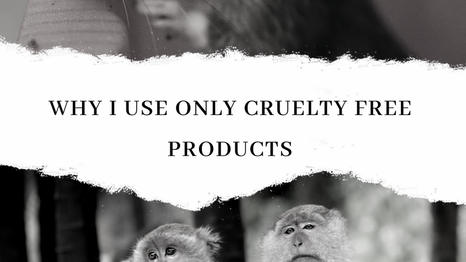 Why I Use Only Cruelty Free Products