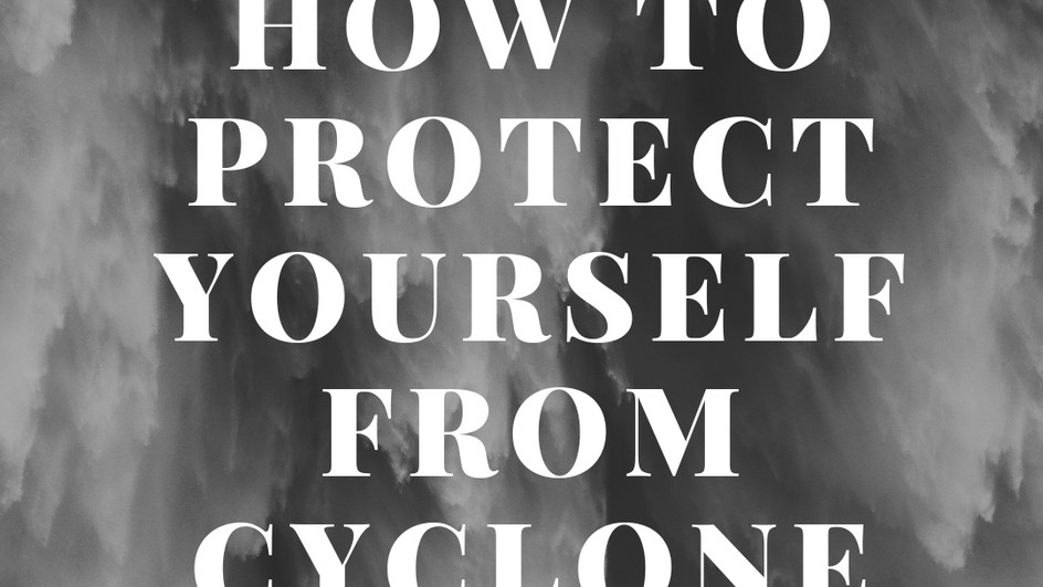 How to Protect Yourself From The Cyclone