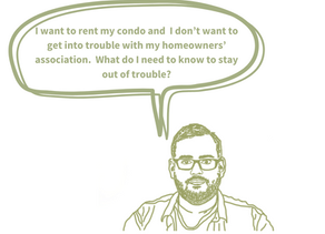 I want to rent my condo. What do I need to know to stay out of trouble?