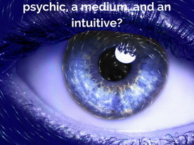 The difference between a psychic, a Medium, and an Intuitive