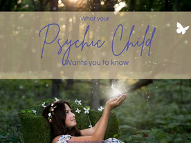 What your Psychic Child Wants you to Know #40