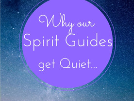 Why do our Spirit Guides get Quiet?