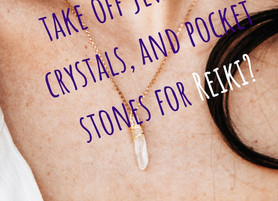 Should I remove jewelry, crystals, pocket stones for Reiki?
