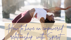 How to have an empowered relationship with Spirit #32