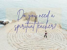 Do you need a spiritual teacher?  #34