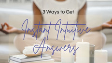 3 Ways to get Instant Intuitive Answers  #28