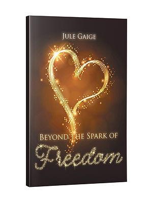Jule Gaige Beyond The Spark of Freedom.j