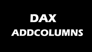 ADDCOLUMNS Function in DAX for Power BI, Power Pivot and SSAS