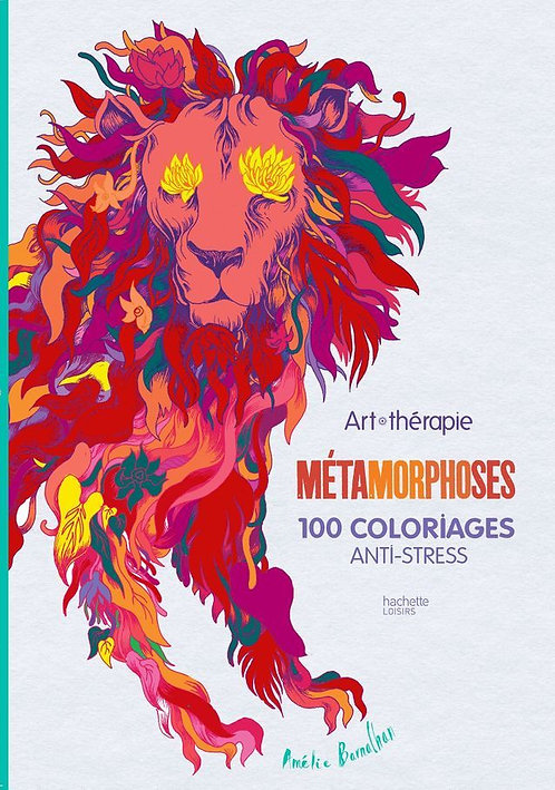 Métamorphoses: 100 coloriages anti-stress - art therapie