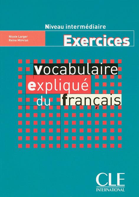 Vocabulaire expliqué du français - Niveau intermédiaire - Cahier d'activités