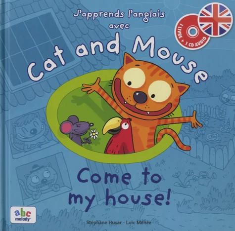 J'apprends l'anglais avec Cat and Mouse - Come to my house! (avec CD)
