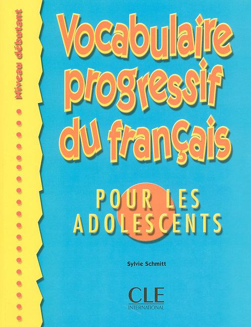Vocabulaire progressif du français pour les adolescents - Niveau débutant