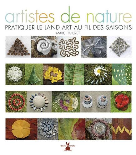 Artistes de nature - Pratiquer le Land Art au fil des saisons