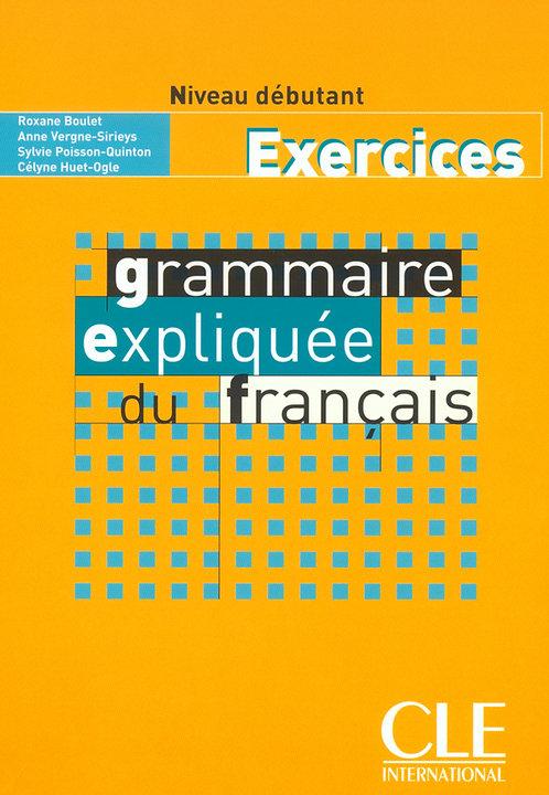 Grammaire expliquée du français - Niveau débutant - Cahier d'activités
