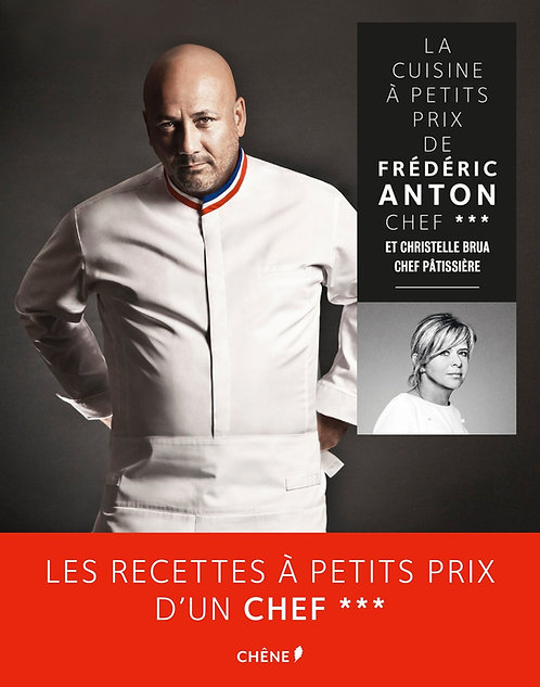 La cuisine à petits prix de Frédéric Anton, chef 3 étoiles et Christelle Brua, c