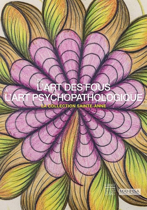 De l'art des fous à l'art psychopathologique - La collection Sainte-Anne