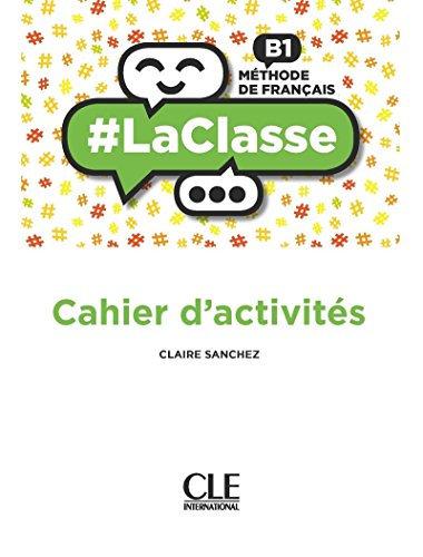 # LA CLASSE B1 - CAHIER D'ACTIVITÉS