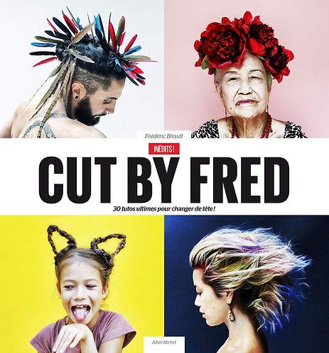 Cut by Fred / Inédits !: 30 tutos ultimes pour changer de tête !